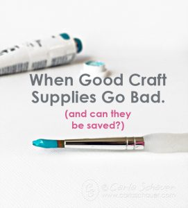 Can you fix broken craft supplies? | When good craft supplies go bad. carlaschauer.com