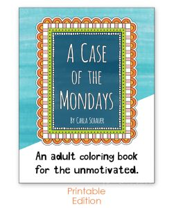A Case of the Mondays Coloring Book by Carla Schauer. A hilarious coloring book for real life!